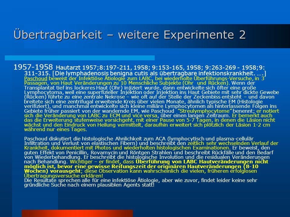 Übertragbarkeit – weitere Experimente 2 1957-1958 Hautarzt 1957;8:197-211, 1958; 9:153-165, 1958; 9:263-269 - 1958;9: 311-315. [Die lymphadenosis beni