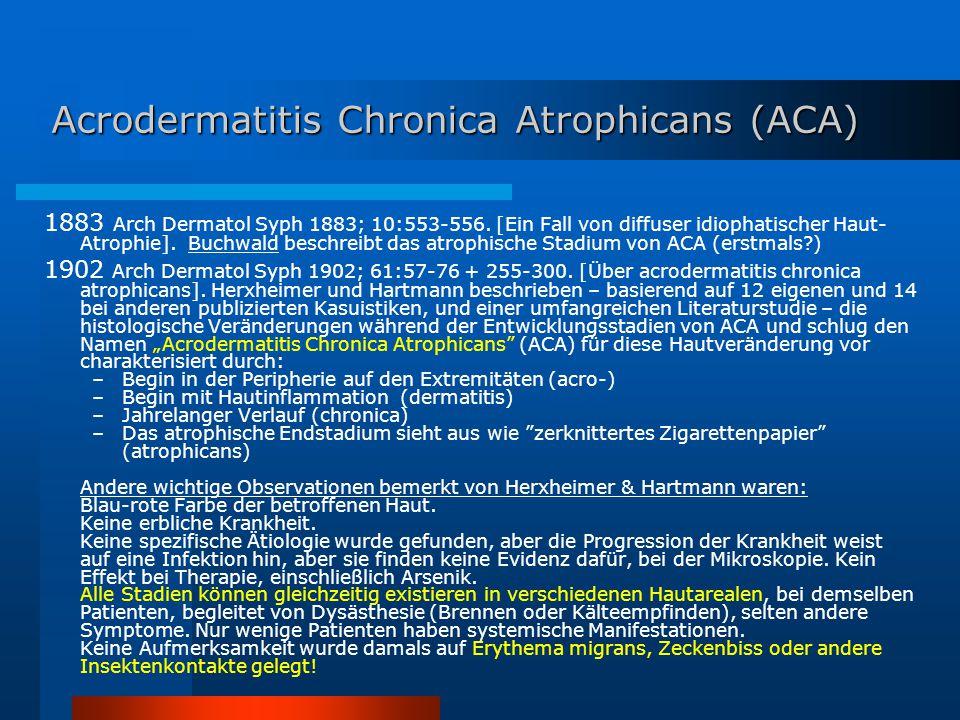 Acrodermatitis Chronica Atrophicans (ACA) 1883 Arch Dermatol Syph 1883; 10:553-556. [Ein Fall von diffuser idiophatischer Haut- Atrophie]. Buchwald be