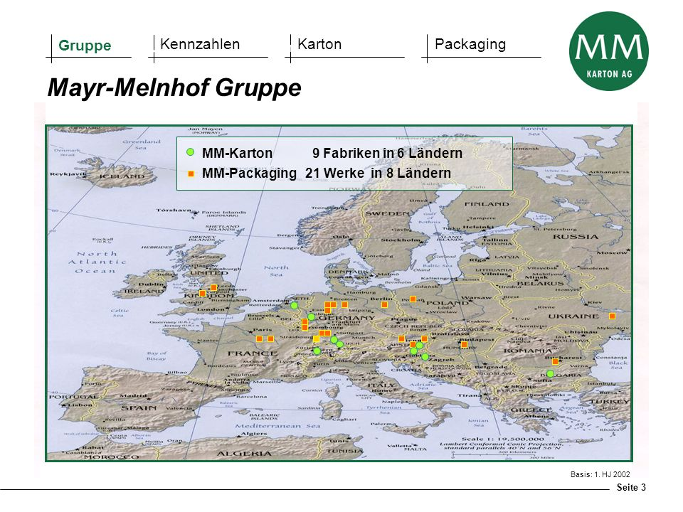 Seite 3 MM GROUP (before Graphia acquisition) Gruppe KennzahlenKartonPackaging Mayr-Melnhof Gruppe MM-Karton 9 Fabriken in 6 Ländern MM-Packaging 21 Werke in 8 Ländern Basis: 1.
