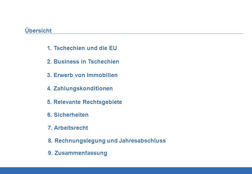 Übersicht 1. Tschechien und die EU 2. Business in Tschechien 3. Erwerb von Immobilien 4. Zahlungskonditionen 5. Relevante Rechtsgebiete 6. Sicherheite