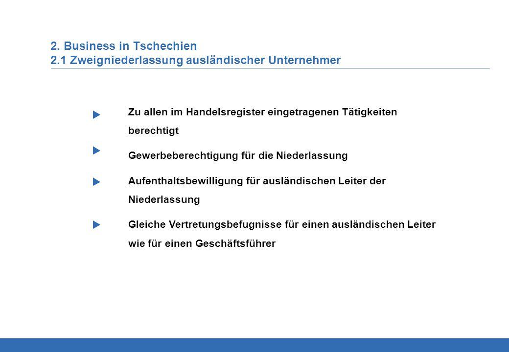 2. Business in Tschechien 2.1 Zweigniederlassung ausländischer Unternehmer Zu allen im Handelsregister eingetragenen Tätigkeiten berechtigt Gewerbeber