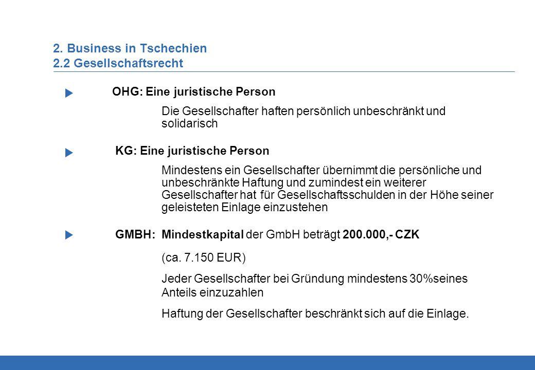 2. Business in Tschechien 2.2 Gesellschaftsrecht OHG: Eine juristische Person Die Gesellschafter haften persönlich unbeschränkt und solidarisch KG: Ei