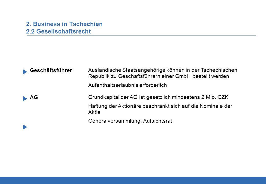 2. Business in Tschechien 2.2 Gesellschaftsrecht Ausländische Staatsangehörige können in der Tschechischen Republik zu Geschäftsführern einer GmbH bes
