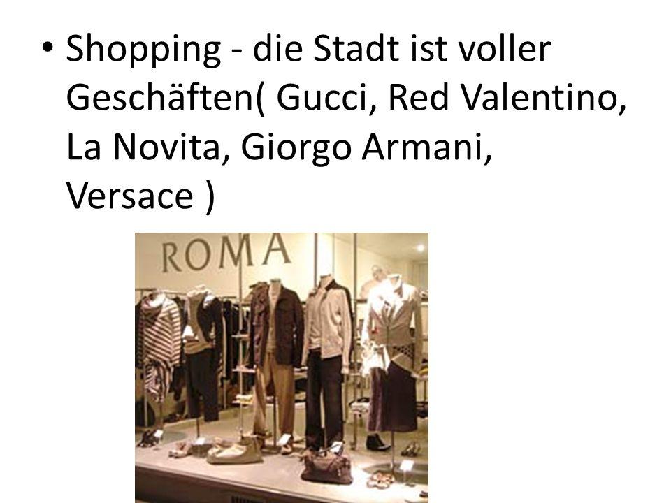 Shopping - die Stadt ist voller Geschäften( Gucci, Red Valentino, La Novita, Giorgo Armani, Versace )