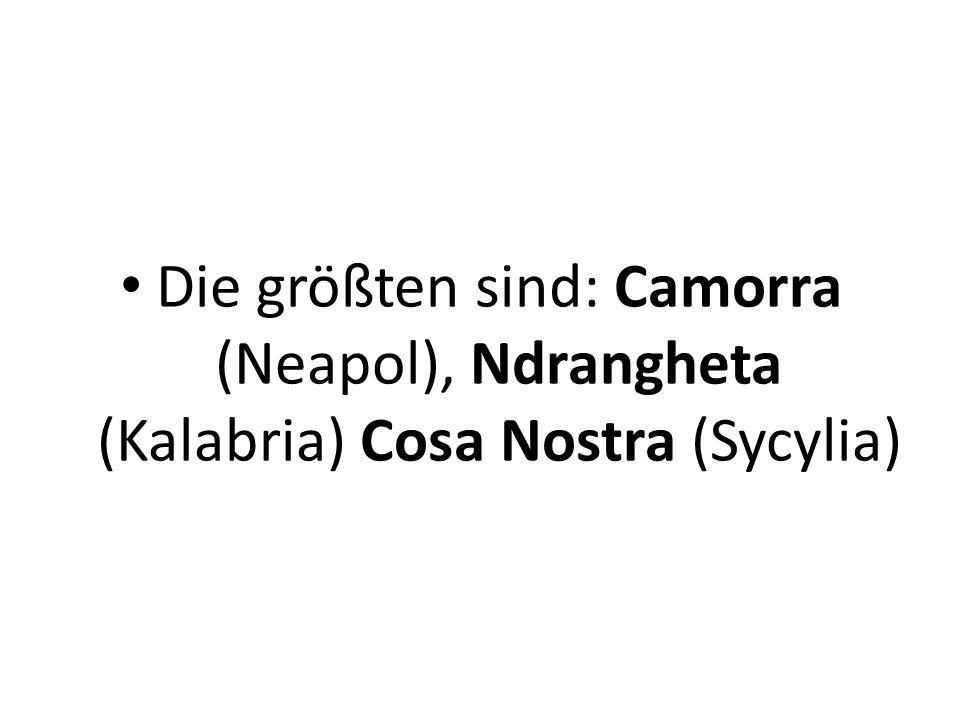 Die größten sind: Camorra (Neapol), Ndrangheta (Kalabria) Cosa Nostra (Sycylia)