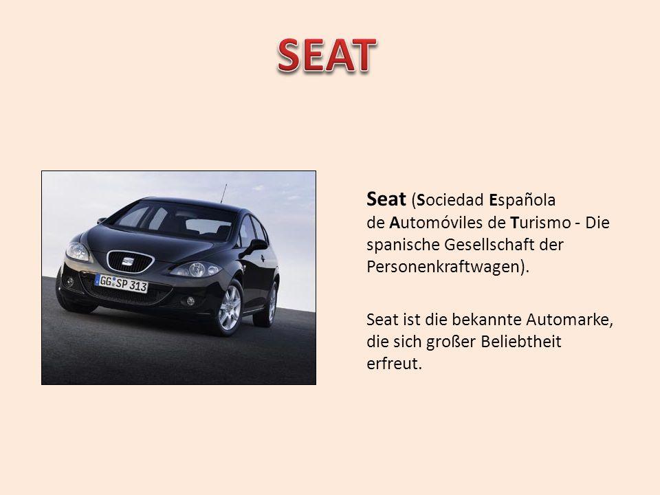 Seat (Sociedad Española de Automóviles de Turismo - Die spanische Gesellschaft der Personenkraftwagen). Seat ist die bekannte Automarke, die sich groß