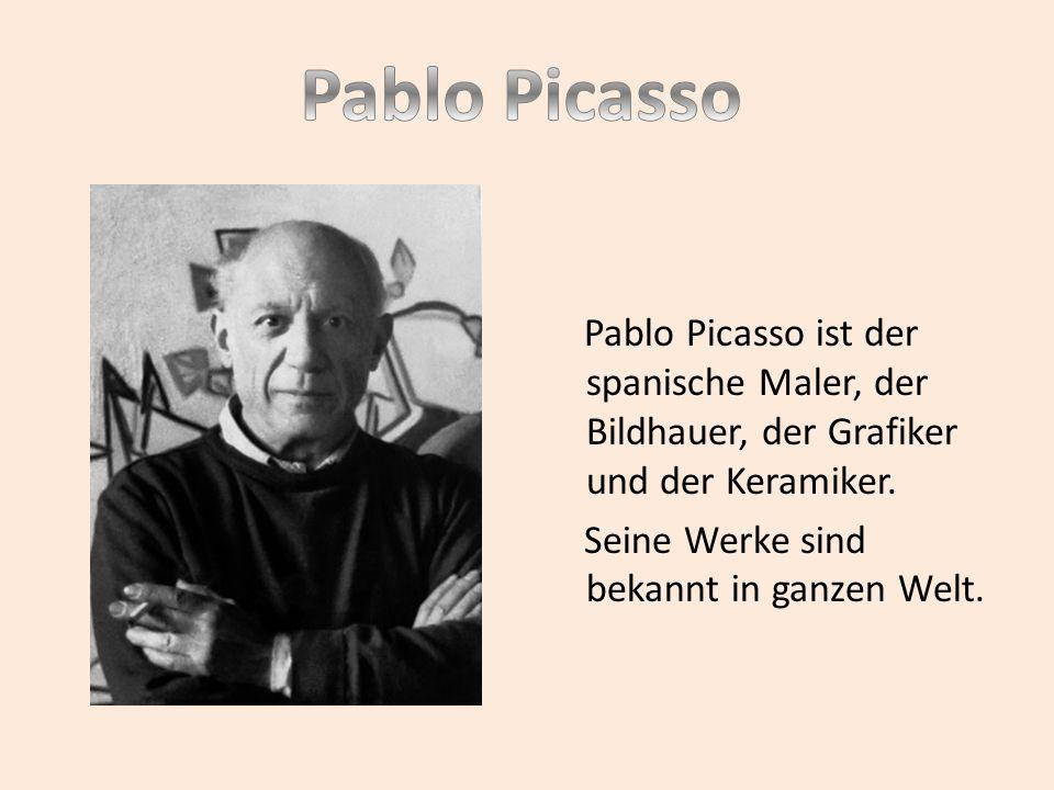Pablo Picasso ist der spanische Maler, der Bildhauer, der Grafiker und der Keramiker. Seine Werke sind bekannt in ganzen Welt.