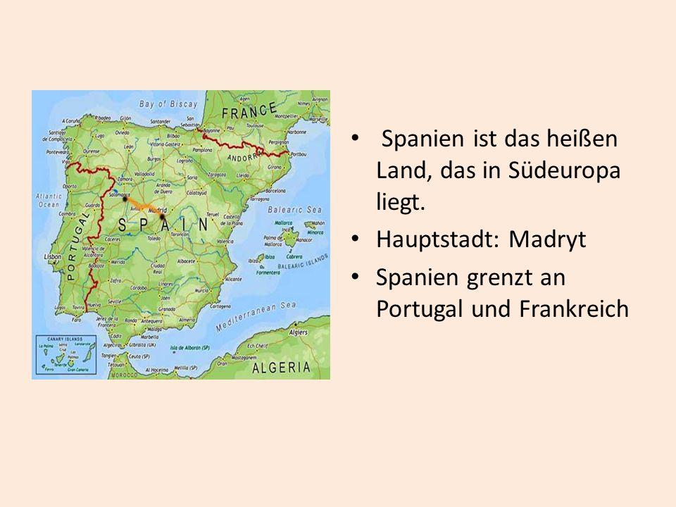 Spanien ist das heißen Land, das in Südeuropa liegt. Hauptstadt: Madryt Spanien grenzt an Portugal und Frankreich