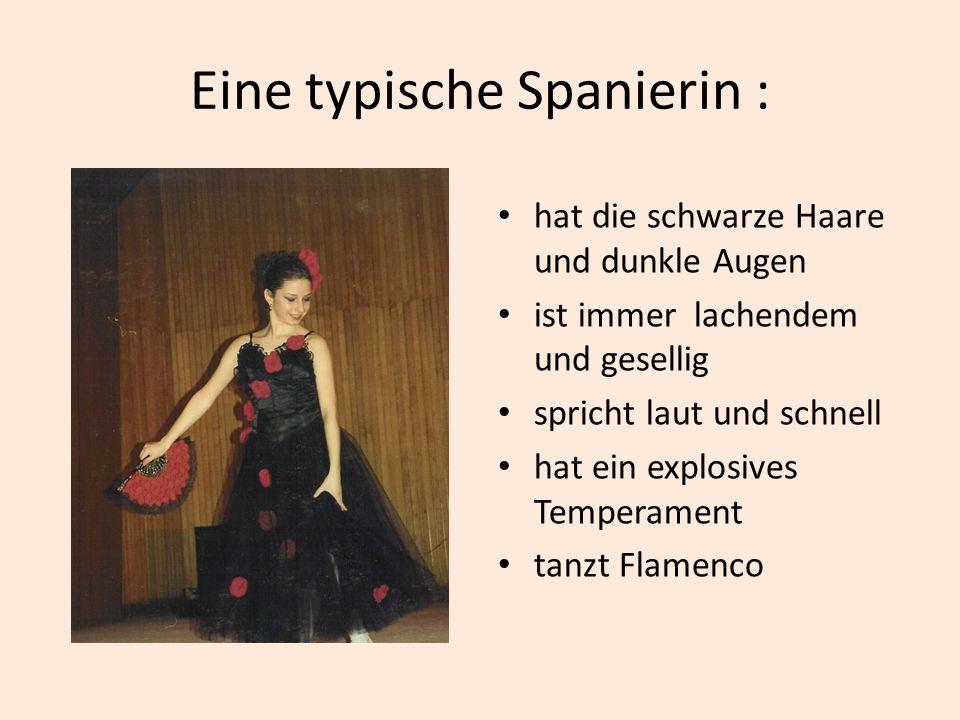 Eine typische Spanierin : hat die schwarze Haare und dunkle Augen ist immer lachendem und gesellig spricht laut und schnell hat ein explosives Tempera