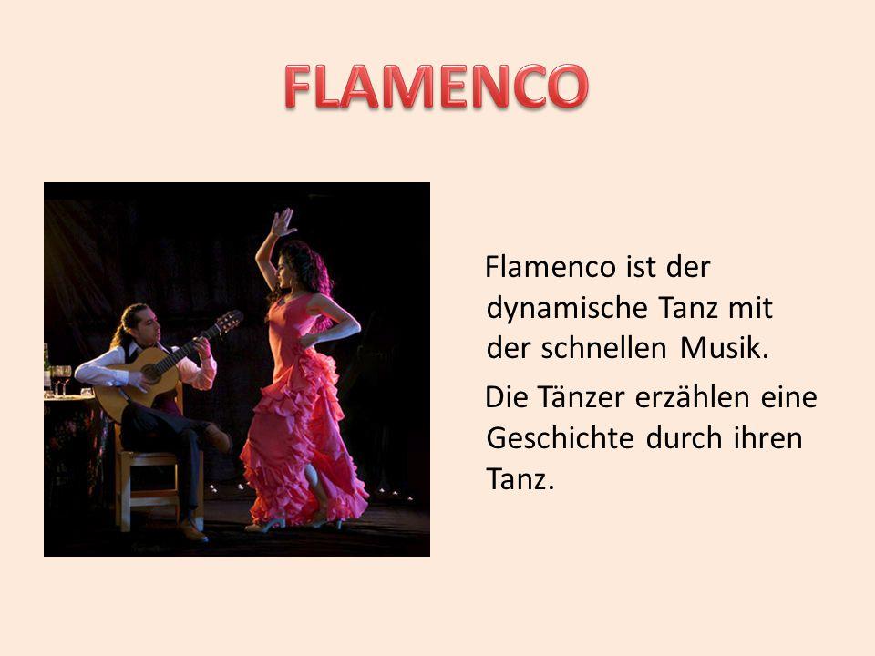 Flamenco ist der dynamische Tanz mit der schnellen Musik. Die Tänzer erzählen eine Geschichte durch ihren Tanz.