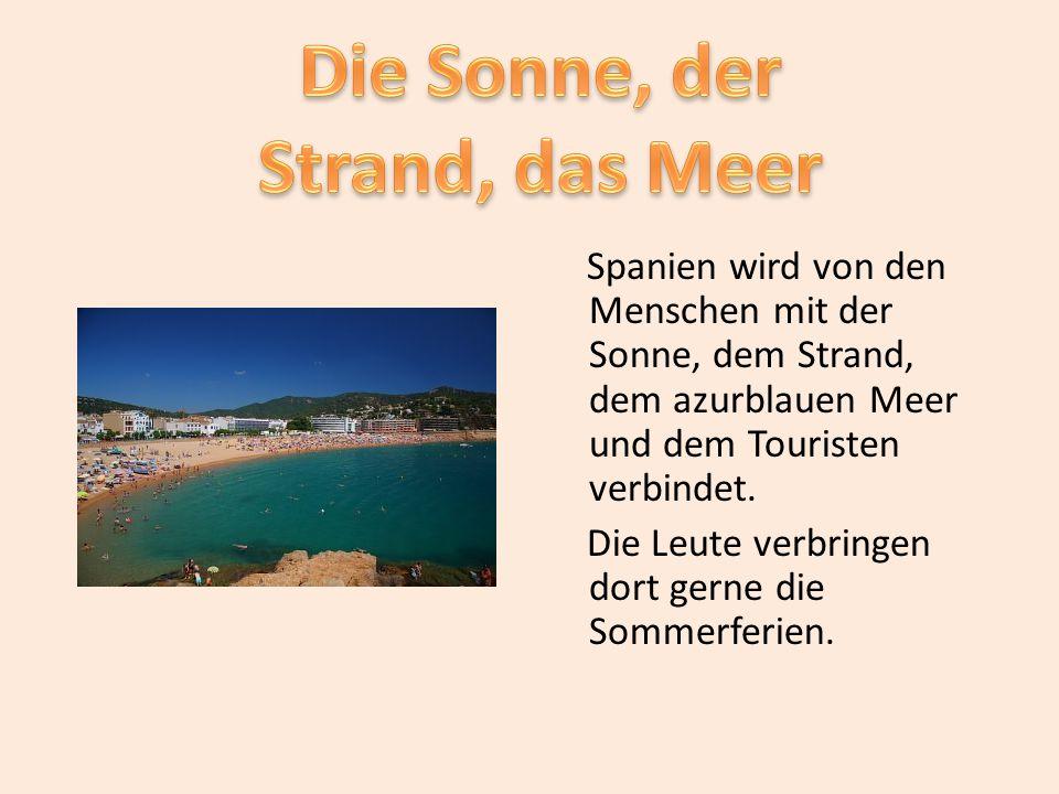 Spanien wird von den Menschen mit der Sonne, dem Strand, dem azurblauen Meer und dem Touristen verbindet. Die Leute verbringen dort gerne die Sommerfe