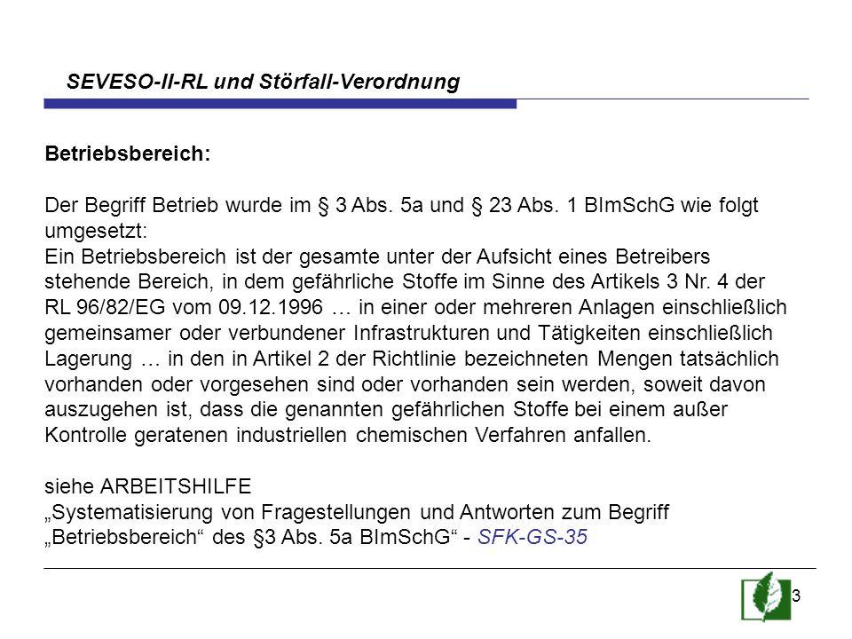 3 SEVESO-II-RL und Störfall-Verordnung Betriebsbereich: Der Begriff Betrieb wurde im § 3 Abs. 5a und § 23 Abs. 1 BImSchG wie folgt umgesetzt: Ein Betr