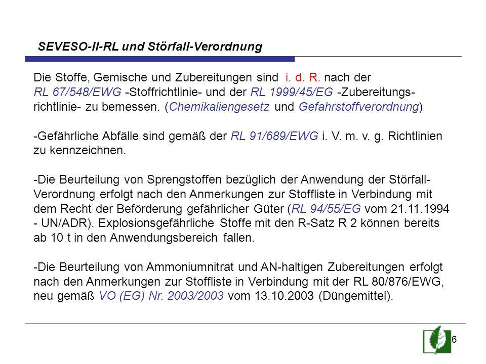 6 SEVESO-II-RL und Störfall-Verordnung Die Stoffe, Gemische und Zubereitungen sind i. d. R. nach der RL 67/548/EWG -Stoffrichtlinie- und der RL 1999/4