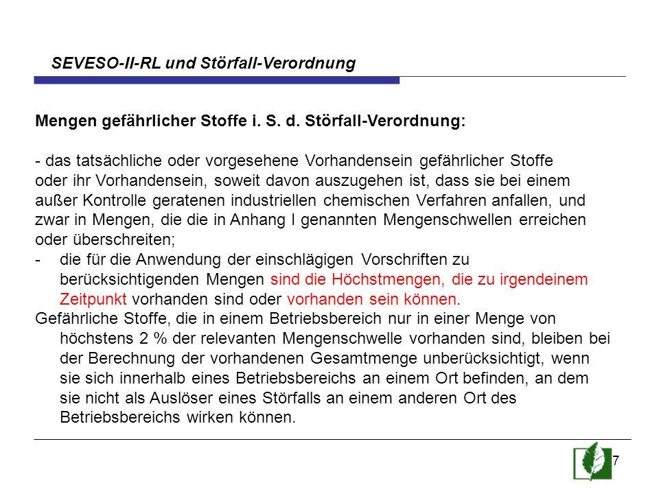 7 SEVESO-II-RL und Störfall-Verordnung Mengen gefährlicher Stoffe i. S. d. Störfall-Verordnung: - das tatsächliche oder vorgesehene Vorhandensein gefä