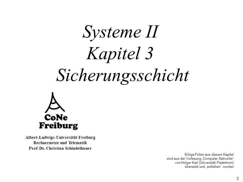 2 Albert-Ludwigs-Universität Freiburg Rechnernetze und Telematik Prof. Dr. Christian Schindelhauer Systeme II Kapitel 3 Sicherungsschicht Einige Folie