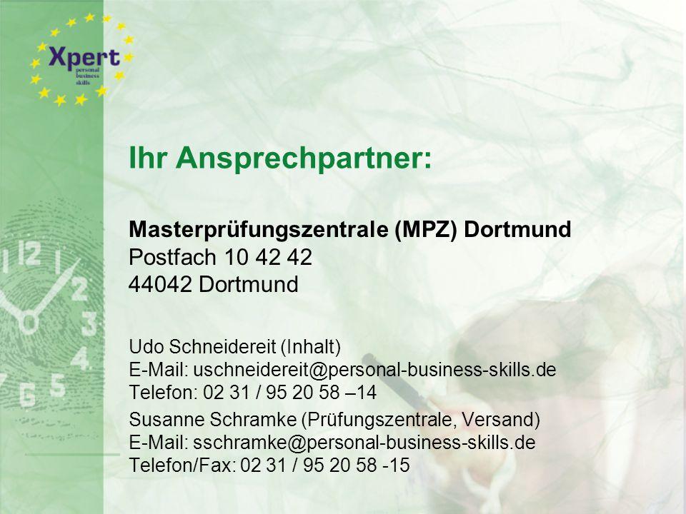 Ihr Ansprechpartner: Masterprüfungszentrale (MPZ) Dortmund Postfach 10 42 42 44042 Dortmund Udo Schneidereit (Inhalt) E-Mail: uschneidereit@personal-business-skills.de Telefon: 02 31 / 95 20 58 –14 Susanne Schramke (Prüfungszentrale, Versand) E-Mail: sschramke@personal-business-skills.de Telefon/Fax: 02 31 / 95 20 58 -15