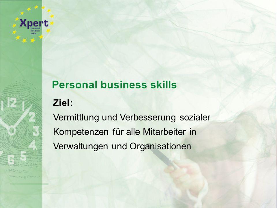 Personal business skills Ziel: Vermittlung und Verbesserung sozialer Kompetenzen für alle Mitarbeiter in Verwaltungen und Organisationen