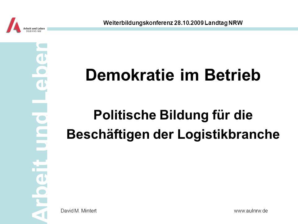 Arbeit und Leben Weiterbildungskonferenz 28.10.2009 Landtag NRW www.aulnrw.deDavid M. Mintert Demokratie im Betrieb Politische Bildung für die Beschäf