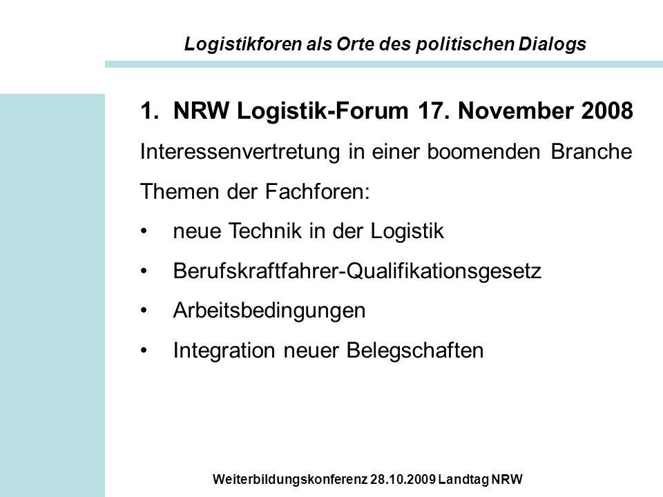 Weiterbildungskonferenz 28.10.2009 Landtag NRW 1.NRW Logistik-Forum 17. November 2008 Interessenvertretung in einer boomenden Branche Themen der Fachf