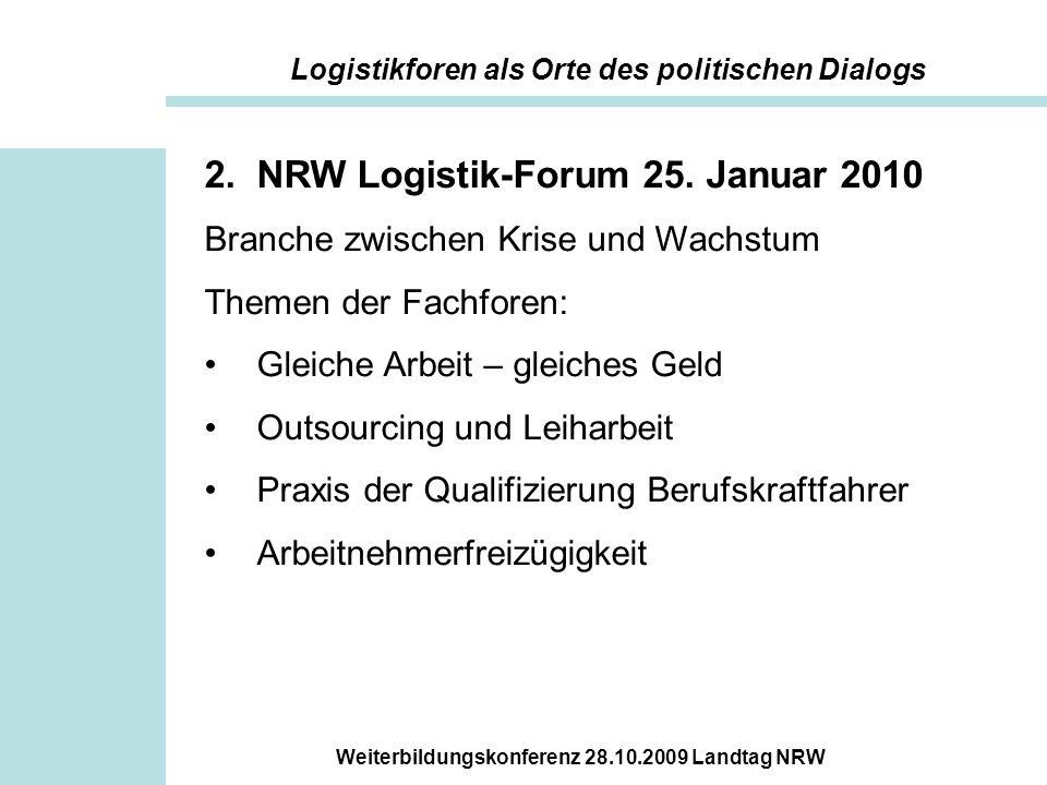 Weiterbildungskonferenz 28.10.2009 Landtag NRW 2.NRW Logistik-Forum 25. Januar 2010 Branche zwischen Krise und Wachstum Themen der Fachforen: Gleiche