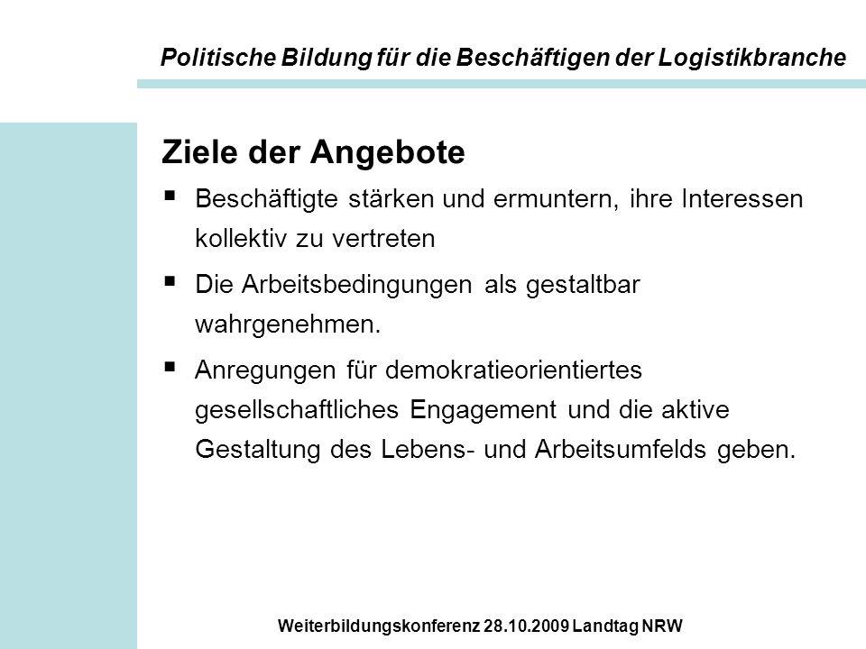 Weiterbildungskonferenz 28.10.2009 Landtag NRW Ziele der Angebote  Beschäftigte stärken und ermuntern, ihre Interessen kollektiv zu vertreten  Die A