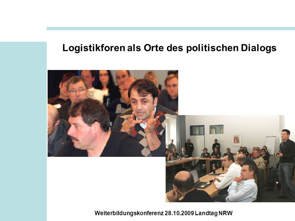 Weiterbildungskonferenz 28.10.2009 Landtag NRW Logistikforen als Orte des politischen Dialogs