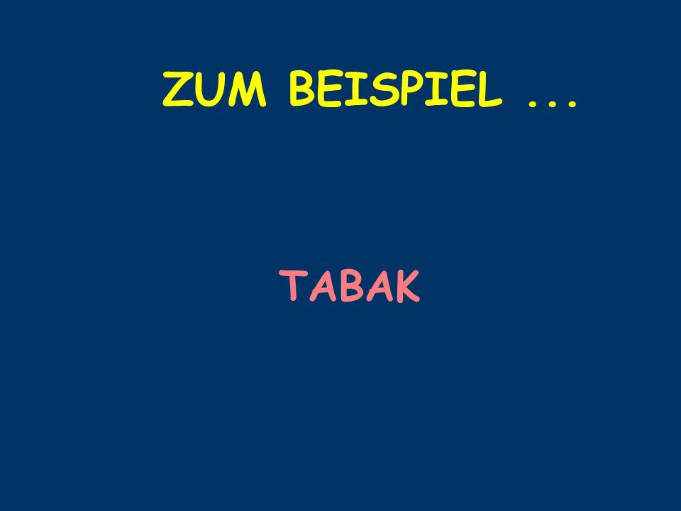 ZUM BEISPIEL... TABAK