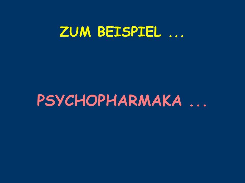 ZUM BEISPIEL... PSYCHOPHARMAKA...