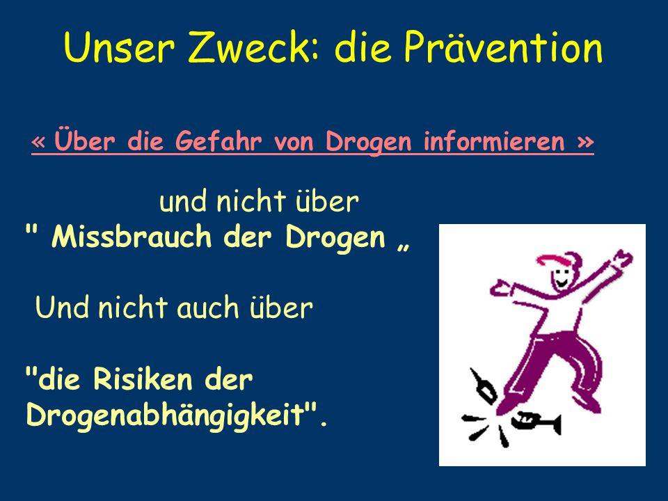 Unser Zweck: die Prävention « Über die Gefahr von Drogen informieren » und nicht über