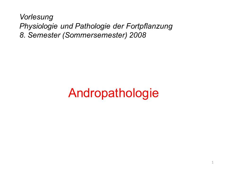 Vorlesung Physiologie und Pathologie der Fortpflanzung 8. Semester (Sommersemester) 2008 Andropathologie 1
