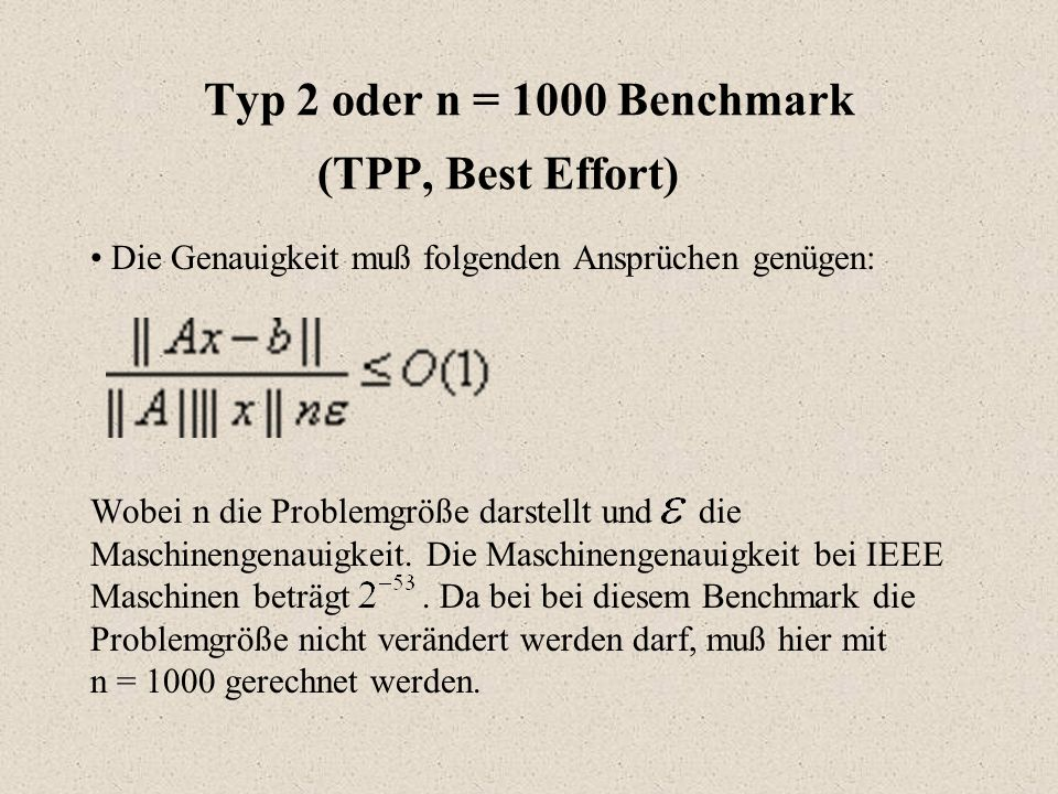 Typ 2 oder n = 1000 Benchmark (TPP, Best Effort) Die Genauigkeit muß folgenden Ansprüchen genügen: Wobei n die Problemgröße darstellt und die Maschinengenauigkeit.