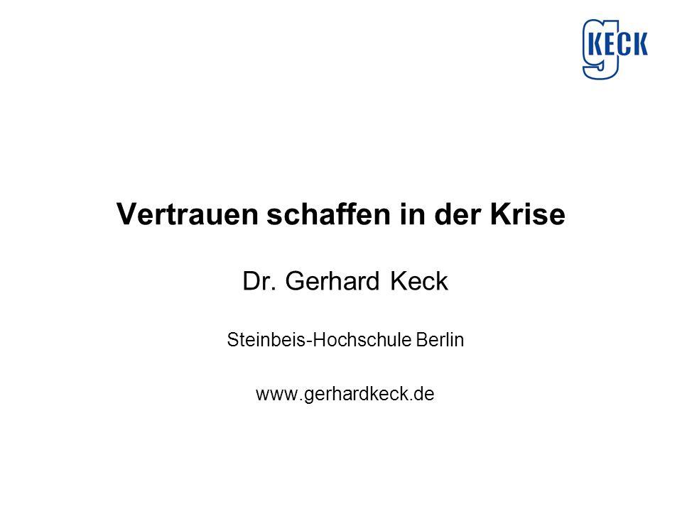 Vertrauen schaffen in der Krise Dr. Gerhard Keck Steinbeis-Hochschule Berlin www.gerhardkeck.de