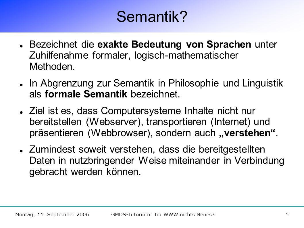 Montag, 11. September 2006GMDS-Tutorium: Im WWW nichts Neues 5 Semantik.