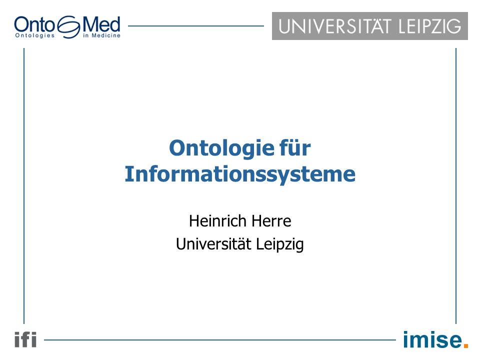 i f ii f i Ontologie für Informationssysteme Heinrich Herre Universität Leipzig