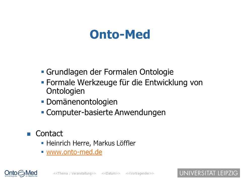 > > > Onto-Med  Grundlagen der Formalen Ontologie  Formale Werkzeuge für die Entwicklung von Ontologien  Domänenontologien  Computer-basierte Anwe