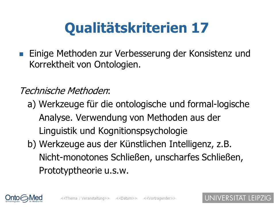> > > Qualitätskriterien 17 Einige Methoden zur Verbesserung der Konsistenz und Korrektheit von Ontologien. Technische Methoden: a) Werkzeuge für die