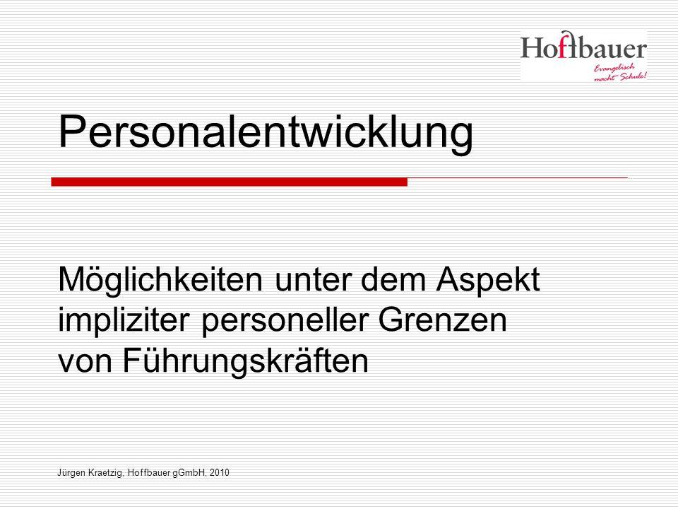 Möglichkeiten unter dem Aspekt impliziter personeller Grenzen von Führungskräften Jürgen Kraetzig, Hoffbauer gGmbH, 2010 Personalentwicklung