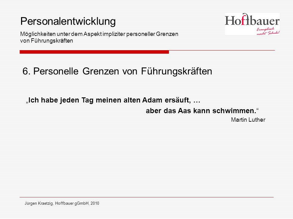 """Jürgen Kraetzig, Hoffbauer gGmbH, 2010 6. Personelle Grenzen von Führungskräften """"Ich habe jeden Tag meinen alten Adam ersäuft, … aber das Aas kann sc"""