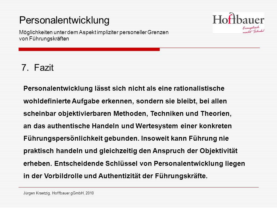 Jürgen Kraetzig, Hoffbauer gGmbH, 2010 7. Fazit Personalentwicklung lässt sich nicht als eine rationalistische wohldefinierte Aufgabe erkennen, sonder