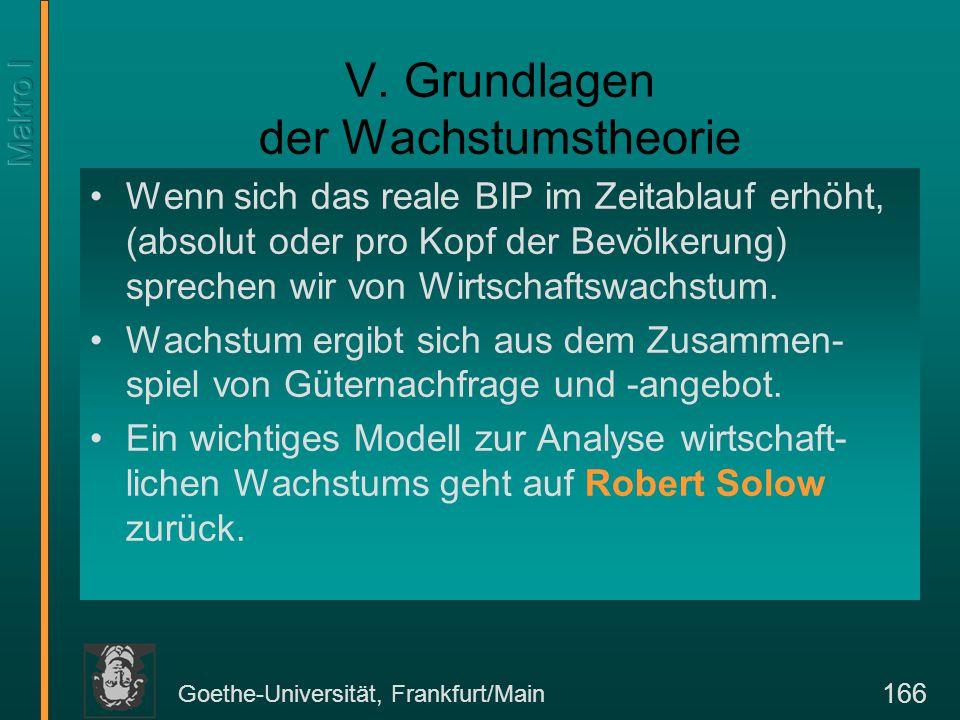 Goethe-Universität, Frankfurt/Main 166 V. Grundlagen der Wachstumstheorie Wenn sich das reale BIP im Zeitablauf erhöht, (absolut oder pro Kopf der Bev