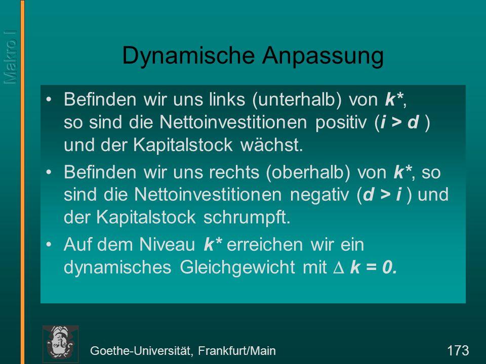 Goethe-Universität, Frankfurt/Main 173 Dynamische Anpassung Befinden wir uns links (unterhalb) von k*, so sind die Nettoinvestitionen positiv (i > d )