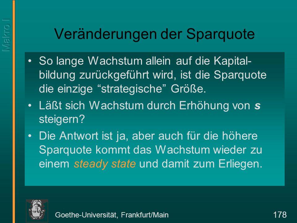 Goethe-Universität, Frankfurt/Main 178 Veränderungen der Sparquote So lange Wachstum allein auf die Kapital- bildung zurückgeführt wird, ist die Sparq