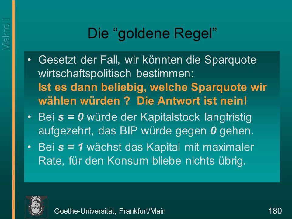 """Goethe-Universität, Frankfurt/Main 180 Die """"goldene Regel"""" Gesetzt der Fall, wir könnten die Sparquote wirtschaftspolitisch bestimmen: Ist es dann bel"""