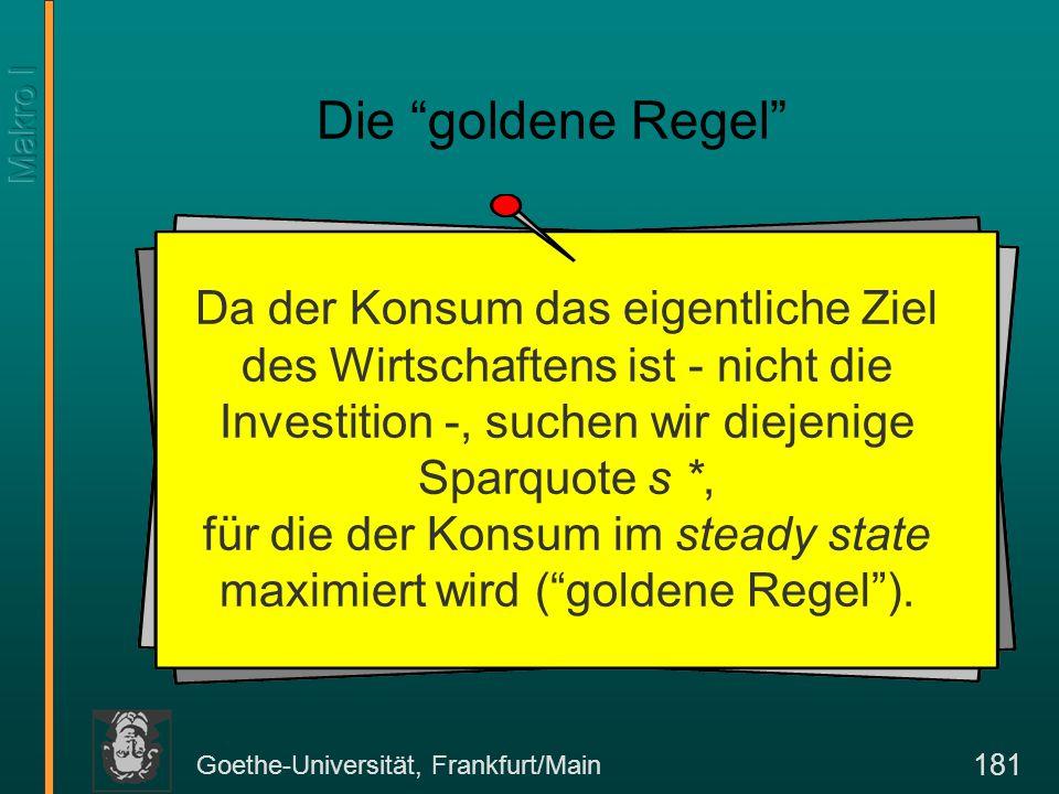 """Goethe-Universität, Frankfurt/Main 181 Die """"goldene Regel"""" Da der Konsum das eigentliche Ziel des Wirtschaftens ist - nicht die Investition -, suchen"""