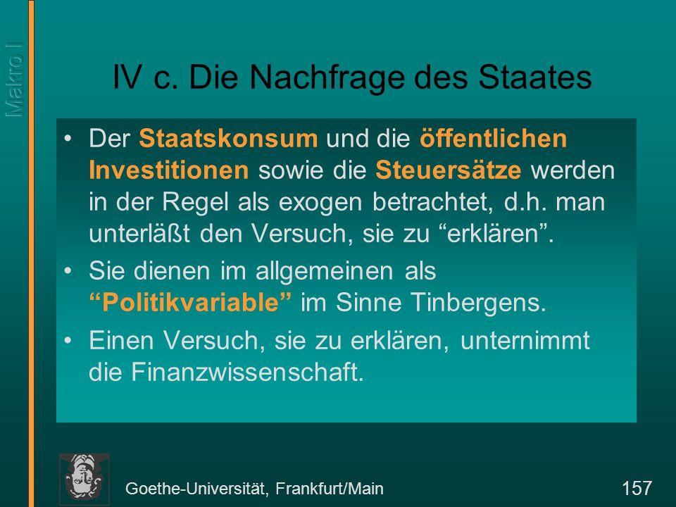 Goethe-Universität, Frankfurt/Main 157 IV c. Die Nachfrage des Staates Der Staatskonsum und die öffentlichen Investitionen sowie die Steuersätze werde