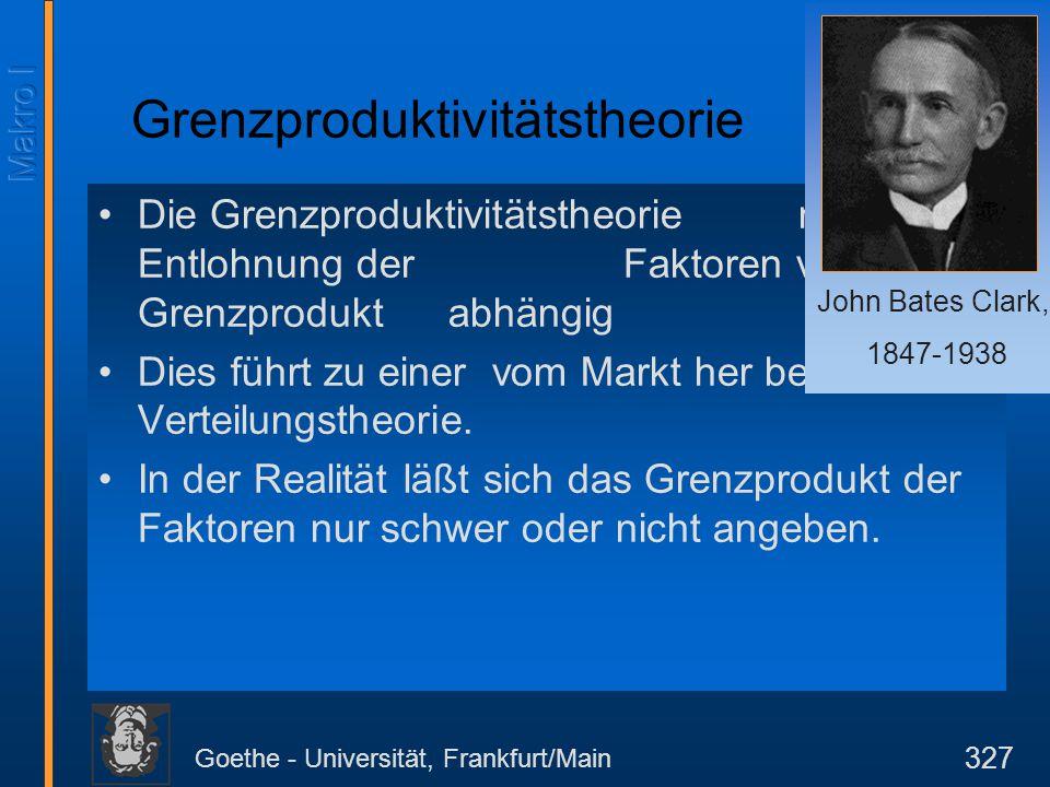 Goethe - Universität, Frankfurt/Main 327 Die Grenzproduktivitätstheorie macht die Entlohnung der Faktoren von ihrem Grenzprodukt abhängig Dies führt z