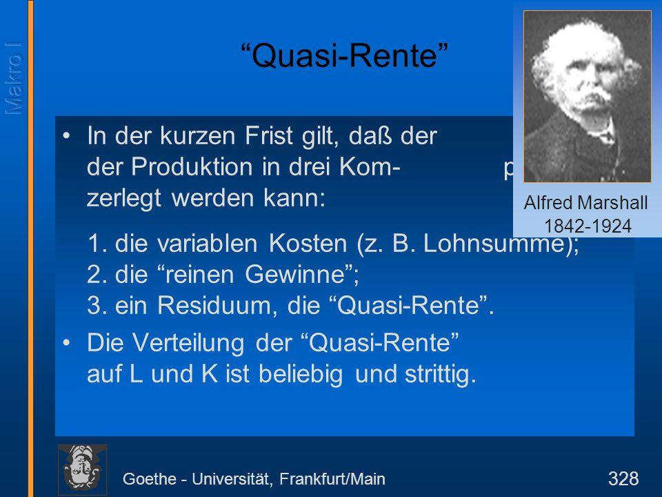 """Goethe - Universität, Frankfurt/Main 328 Alfred Marshall 1842- 1924 """"Quasi-Rente"""" In der kurzen Frist gilt, daß der Wert der Produktion in drei Kom-po"""