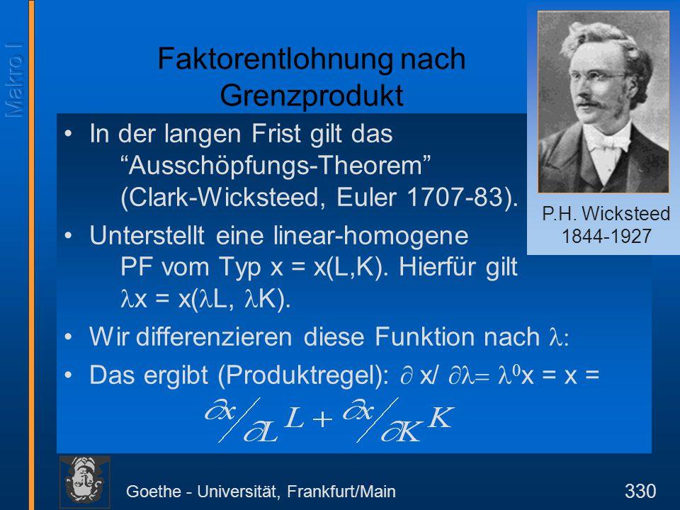 """Goethe - Universität, Frankfurt/Main 330 In der langen Frist gilt das """"Ausschöpfungs-Theorem"""" (Clark-Wicksteed, Euler 1707-83). Unterstellt eine linea"""