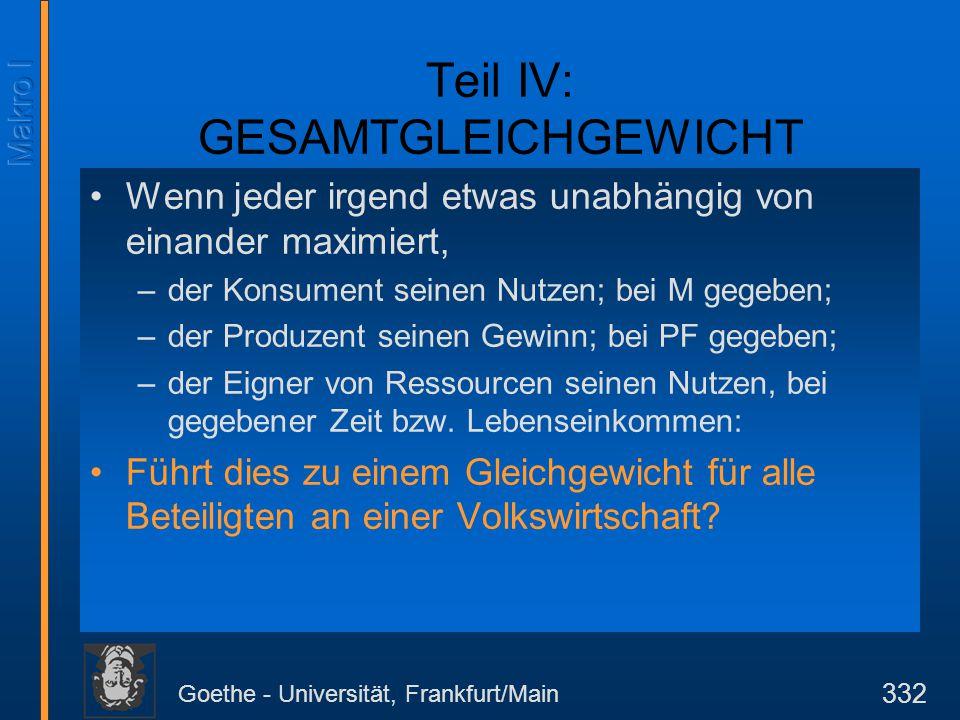 Goethe - Universität, Frankfurt/Main 332 Teil IV: GESAMTGLEICHGEWICHT Wenn jeder irgend etwas unabhängig von einander maximiert, –der Konsument seinen