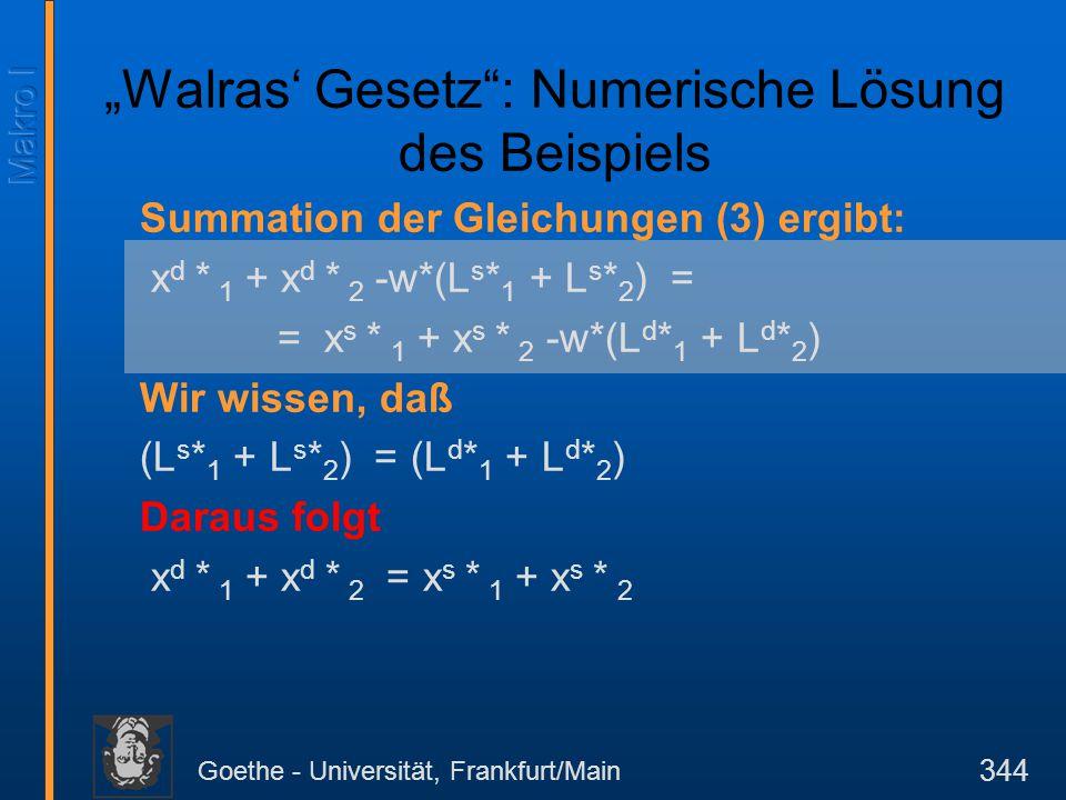 """Goethe - Universität, Frankfurt/Main 344 """"Walras' Gesetz"""": Numerische Lösung des Beispiels Summation der Gleichungen (3) ergibt: x d * 1 + x d * 2 -w*"""